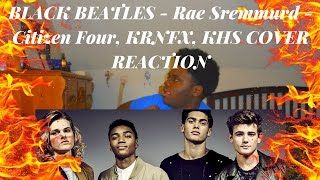 BLACK BEATLES - Rae Sremmurd - Citizen Four, KRNFX, KHS COVER REACTION | THEY CAN REALLY SING!!!!!