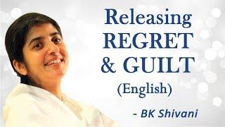 Releasing REGRET and GUILT: Part 1: BK Shivani (English)