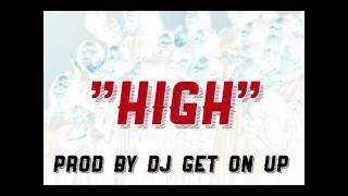 HIGH (PROD BY DJ GET ON UP)