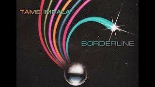 BORDERLINE- Tame Impala