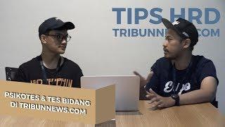 Penjelasan Tahap Psikotes & Tes Bidang oleh Tim HRD TribunNews.com