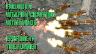 Fallout 4: Flamer - Weapon Crafting With Mods Ep.17