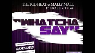 """Whatcha Say""-The Kid Heat & Mally Mall Feat. Drake & Tyga (Chopped & Screwed By DJ"