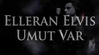 Elleran Elvis   Umut Var