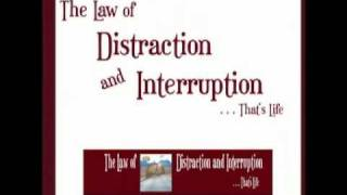 The Law of Distraction and Interruption ... That's Life