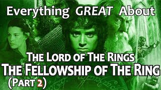 Everything GREAT About The Lord of The Rings: The Fellowship of The Ring! (Part 2)