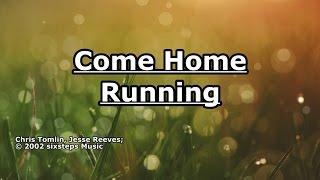 Come Home Running - Chris Tomlin - Lyrics