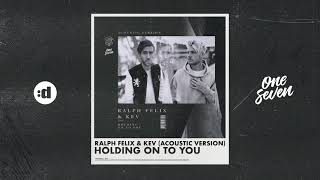 Ralph Felix & KEV   Holding On To You (Acoustic)