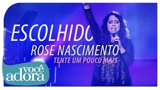 Rose Nascimento - Escolhido (DVD Tente Um Pouco Mais) [Vídeo Oficial]
