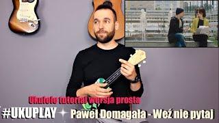 Paweł Domagała   WEŹ NIE PYTAJ Ukulele Tutorial (wer. Prosta) #UKUPLAY