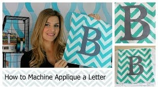 How To Machine Applique A Letter