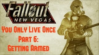 Fallout New Vegas: You Only Live Once - Part 6 - Getting Armed