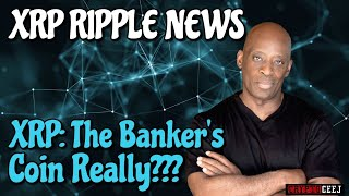 Xrp Ripple News: Xrp The Banker's Coin Really???
