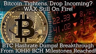 Bitcoin Tightens, Drop Coming? WAX Still On Fire! BTC Hashrate Dumps! HUGE Breakthrough From IOHK!
