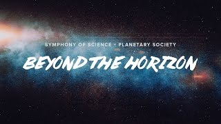 BEYOND THE HORIZON - Symphony of Science + The Planetary Society