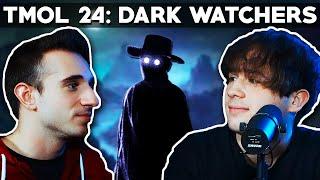 Dark Watchers (TMOL Podcast #24)