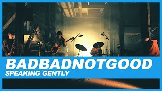 BADBADNOTGOOD | Speaking Gently