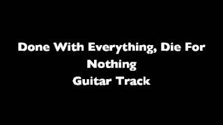 Done With Everything, Die For Nothing (Guitar Track)
