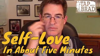 Self-Love in About Five Minutes - Tapping with Brad Yates