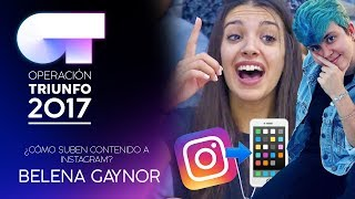 ¿Cómo Suben Contenido A Instagram? | BelenaGaynor | OT 2017
