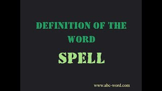 "Definition of the word ""Spell"""