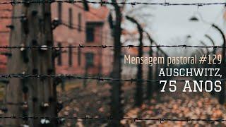 #129 Auschwitz, 75 anos depois