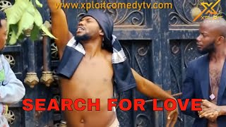THE SEARCH FOR LOVE 😂😂 (XPLOIT COMEDY)