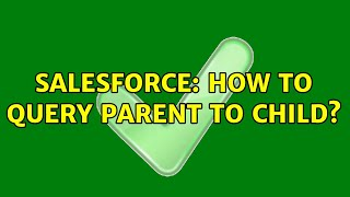Salesforce: How to Query parent to child?