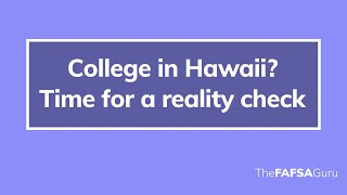 My 15 year old daughter wants to go to college in Hawaii. We needed a reality check.