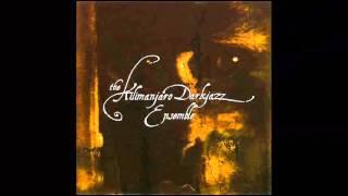 The Kilimanjaro Darkjazz Ensemble - The Kilimanjaro Darkjazz Ensemble (Full Album)