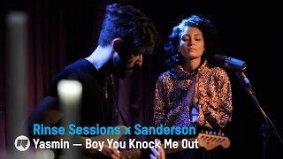 Yasmin - Boy You Knock Me Out — Rinse Sessions x Sanderson