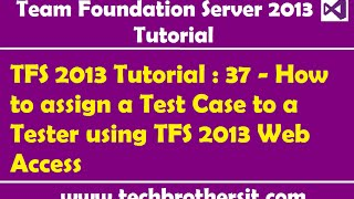 TFS 2013 Tutorial : 37 - How to assign a Test Case to a Tester using TFS 2013 Web Access