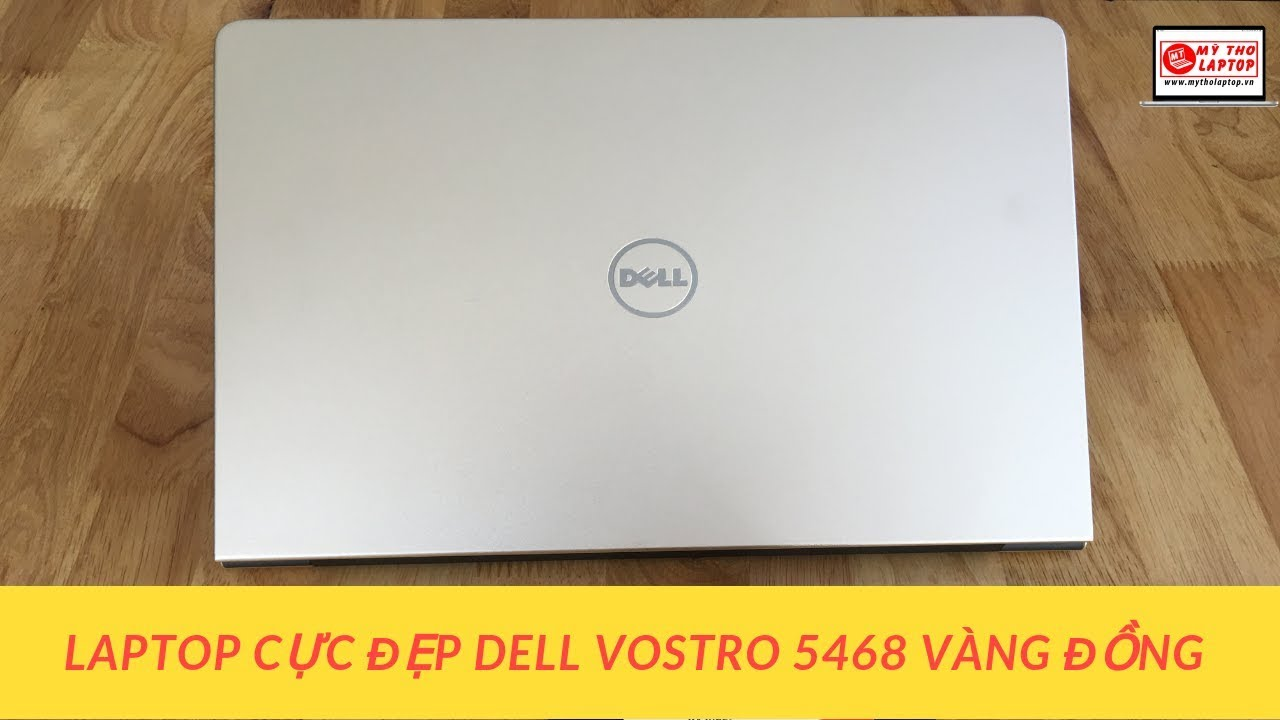 DELL Vostro 5468 vàng đồng - Core i5 7200U - Ram 4GB - HDD 1TB - VGA Nvidia 940MX
