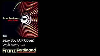 Sexy Boy (AIR Cover) - Walk Away [2005] - Franz Ferdinand