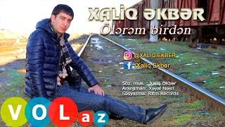 Xaliq Ekber - Olerem Birden 2017