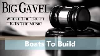 Big Gavel-  Boats To Build
