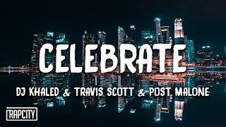 DJ Khaled   Celebrate Ft. Travis Scott, Post Malone (Lyrics)
