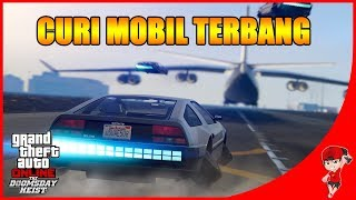 GTA V ONLINE DOOMSDAY (2) - MISI CURI MOBIL TERBANG !!