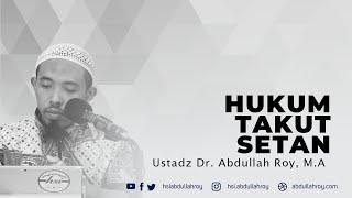 HUKUM TAKUT BENTUK SETAN | Ustadz Dr. Abdullah Roy, M.A