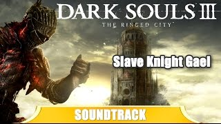 Dark Souls III The Ringed City Soundtrack OST - Slave Knight Gael