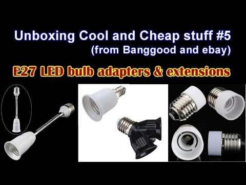 Unboxing Cool and Cheap stuff #5 - E27 LED Bulb Adapters and Extensions