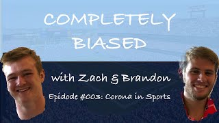 Completely Biased with Zach & Brandon| Ep #003: Corona In Sports