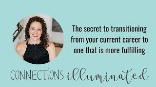 The secret to transitioning from your current career to one that is more fulfilling