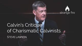 Calvin's Critique of Charismatic Calvinists (Steve Lawson)