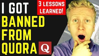 I Got BANNED FROM QUORA! 3 Lessons Learned From Quora Marketing
