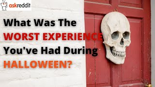 What was the worst experience you`ve had during Halloween? #Shorts (r/Askreddit)