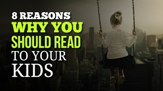 8 Reasons Why You Should Read to Your Kids - Start Reading Young and Start Early