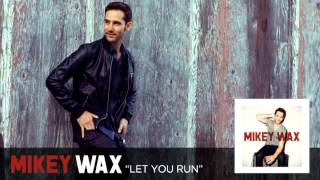Let You Run - Mikey Wax (Now On iTunes)