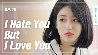 It Makes Me Hate You, When I love You So Much | A-TEEN | EP.19 (Click CC for ENG sub)