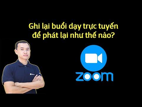 Cách ghi lại buổi dạy trực tuyến trong Zoom để phát lại